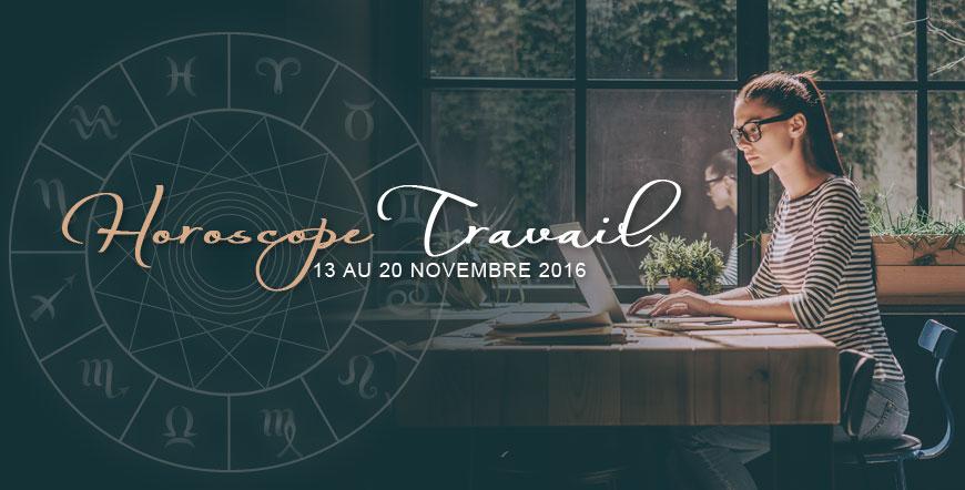 Horoscope Travail 13 novembre au 20 novembre 2016